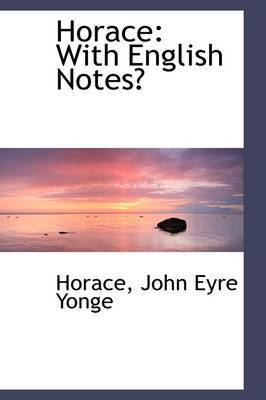 Horace: With English Notes by Horace John Eyre Yonge