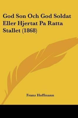 God Son Och God Soldat Eller Hjertat Pa Ratta Stallet (1868) by Franz Hoffmann