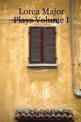 Lorca Major Plays Volume I by Caridad Svich