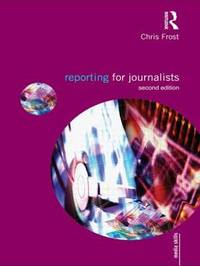 Reporting for Journalists by Chris Frost