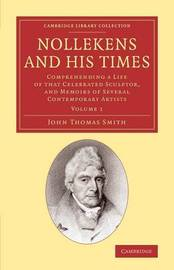 Nollekens and his Times by John Thomas Smith