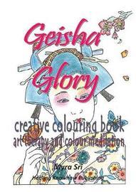 Geisha Glory - Creative Colouring Book by Myra Sri