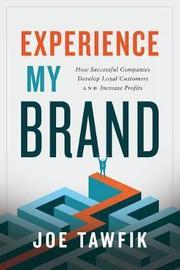 Experience My Brand by Joe Tawfik