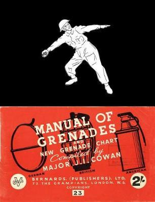 Manual of Grenades and New Grenade Chart by J I Cowan