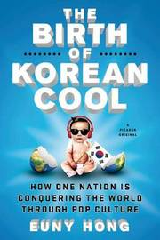 The Birth of Korean Cool by Euny Hong