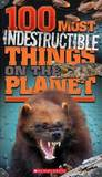 100 Most Indestructible Things on the Planet by Anna Claybourne