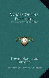 Voices of the Prophets: Twelve Lectures (1874) by Edwin Hamilton Gifford
