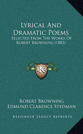 Lyrical and Dramatic Poems: Selected from the Works of Robert Browning (1883) by Edmund Clarence Stedman