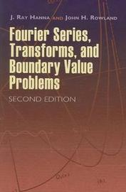 Fourier Series, Transforms, and Boundary Value Problems by J Ray Hanna