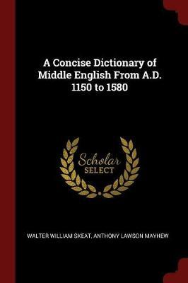 A Concise Dictionary of Middle English from A.D. 1150 to 1580 by Walter William Skeat image