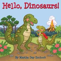 Hello, Dinosaurs! by Martha Zschock