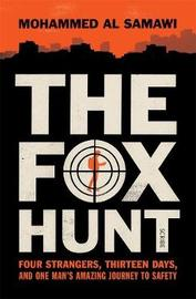 The Fox Hunt: Four Strangers, Thirteen Days, and One Man's Amazing Journey to Safety by Mohammed Al Samawi