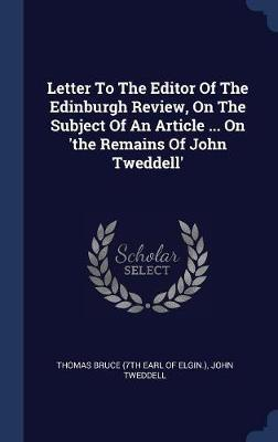 Letter to the Editor of the Edinburgh Review, on the Subject of an Article ... on 'the Remains of John Tweddell' by John Tweddell