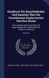 Handbuch F�r Kunstliebhaber Und Sammler �ber Die Vornehmsten Kupferstecher Und Ihre Werke by Michael Huber image
