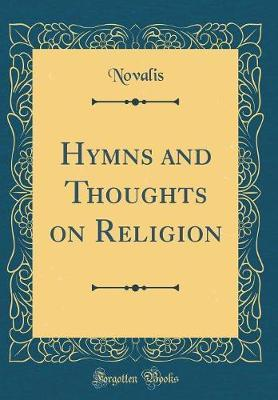 Hymns and Thoughts on Religion (Classic Reprint) by Novalis Novalis