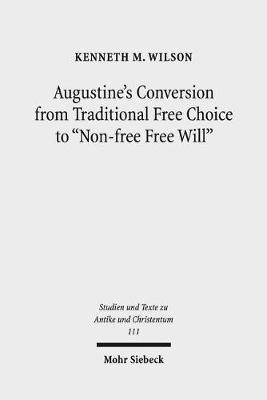 Augustine's Conversion from Traditional Free Choice to 'non-Free Free Will' by Kenneth M. Wilson image