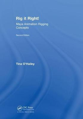Rig it Right! Maya Animation Rigging Concepts, 2nd edition by Tina O'Hailey