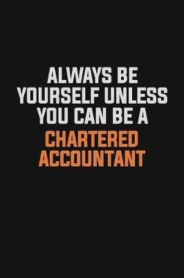 Always Be Yourself Unless You Can Be A Chartered Accountant by Camila Cooper