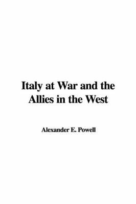 Italy at War and the Allies in the West by Alexander E. Powell image