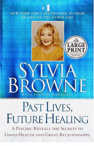 Past Lives Future Healing by Sylvia Browne
