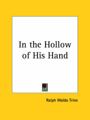 In the Hollow of His Hand (1924) by Ralph Waldo Trine
