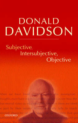 Subjective, Intersubjective, Objective by Donald Davidson