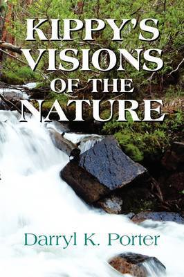 Kippy's Visions of the Nature by Darryl K. Porter