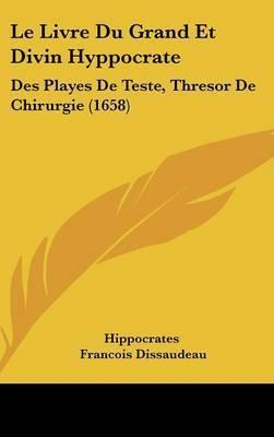 Le Livre Du Grand Et Divin Hyppocrate: Des Playes De Teste, Thresor De Chirurgie (1658) by Francois Dissaudeau