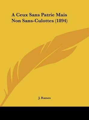 A Ceux Sans Patrie Mais Non Sans-Culottes (1894) by J Rames