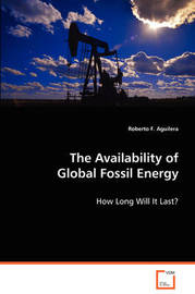 The Availability of Global Fossil Energy by Roberto F. Aguilera