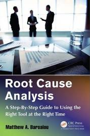 Root Cause Analysis by Matthew A Barsalou