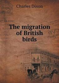 The Migration of British Birds by Charles Dixon