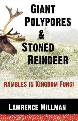 Giant Polypores and Stoned Reindeer by Lawrence Millman image