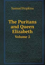 The Puritans and Queen Elizabeth Volume 2 by Samuel Hopkins