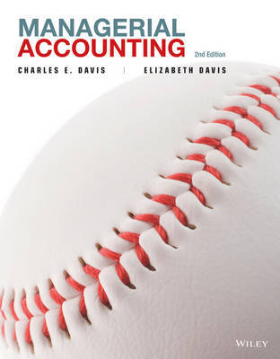Managerial Accounting 2E with WileyPlus Card by Charles E. Davis