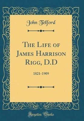 The Life of James Harrison Rigg, D.D by John Telford