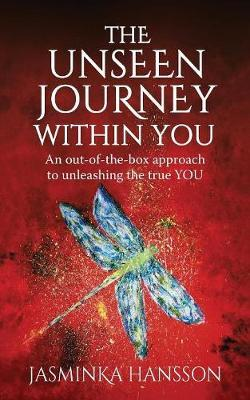 The Unseen Journey Within You by Jasminka Hansson