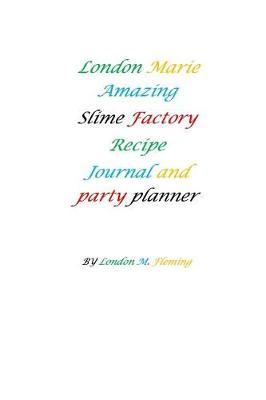 London Marie Amazing slime recipe journal and slime party planner by London M Fleming