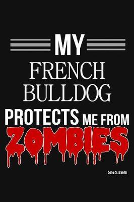My French Bulldog Protects Me From Zombies 2020 Calender by Harriets Dogs