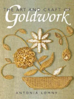 Art and Craft of Goldwork by Antonia Lomney image