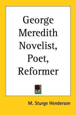 George Meredith Novelist, Poet, Reformer by M Sturge Henderson