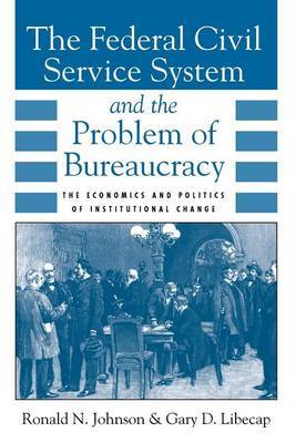 The Federal Civil Service System and the Problem of Bureaucracy by Ronald N Johnson