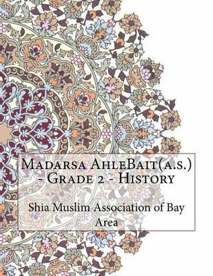 Madarsa Ahlebait(a.S.) - Grade 2 - History by Shia Muslim Association of Bay Area
