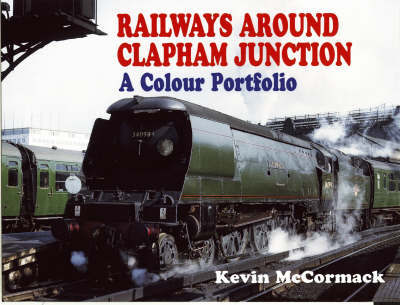 Railways Around Clapham Junction by Kevin McCormack