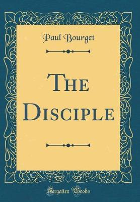 Le Disciple (Classic Reprint) by Paul Bourget image