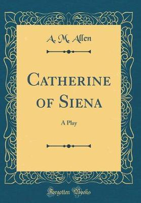 Catherine of Siena by A M Allen