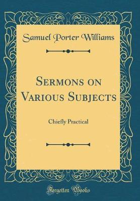Sermons on Various Subjects by Samuel Porter Williams image