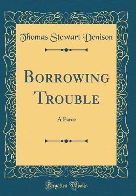 Borrowing Trouble by Thomas Stewart Denison image