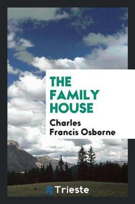 The Family House by Charles Francis Osborne