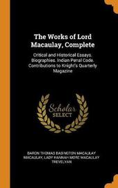The Works of Lord Macaulay, Complete by Baron Thomas Babington Macaula Macaulay